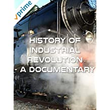 History of Industrial Revolution - A Documentary