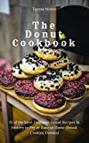 The Donut Cookbook: 51 of the Most Delicious Donut Recipes In History to Fry or Bake at Home (Bread, Cookies, Donuts) (Quick and Easy Natural Food Book 9)