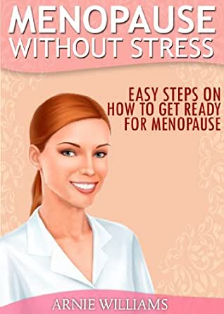 Menopause Without Stress: How To Get Ready From ...