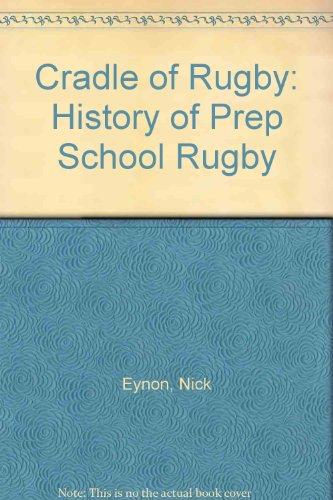 Cradle of Rugby: History of Prep School Rugby por Nick Eynon
