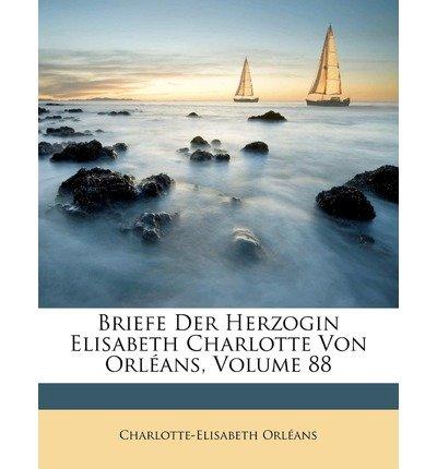Briefe Der Herzogin Elisabeth Charlotte Von Orl ANS, LXXXVIII (Paperback)(German) - Common