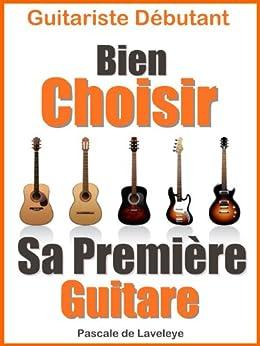 Choisir Sa Guitare (Le Guide du Guitariste Débutant t. 1) par [de Laveleye, Pascale]
