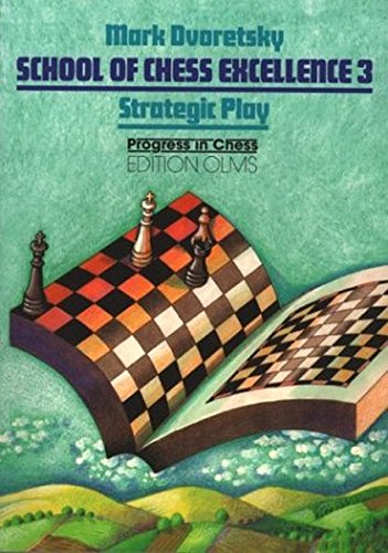 School of Chess Excellence: Strategic Play por Mark Dvoretsky