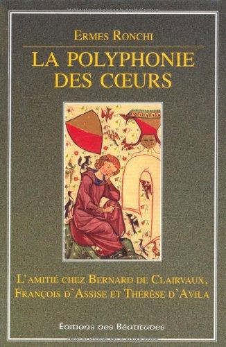 La POLYPHONIE DES COEURS, L'AMITIÉ CHEZ B.DE CLAIRVAUX, FRANCOIS D'ASSISE ET THERESE D'AVILA