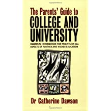 Parent's Guide To College & Univ: Essential Information for Parents on All Aspects of Further and Higher Education by Dr Catherine Dawson (2005-10-28)