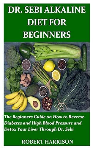 PDF* DR  SEBI ALKALINE DIET FOR BEGINNERS: The Beginners