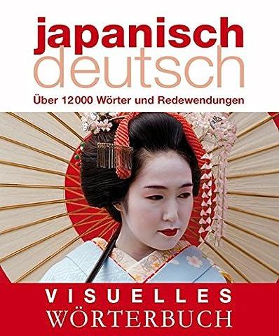Visuelles Wörterbuch Japanisch–Deutsch: Über 12.000 Wörter und Redewendungen