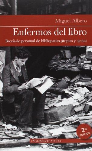 Enfermos del libro. Breviario personal de bibliopatías propias y ajenas (2ª ed.) (Colección Bibliofilia) por Miguel Albero
