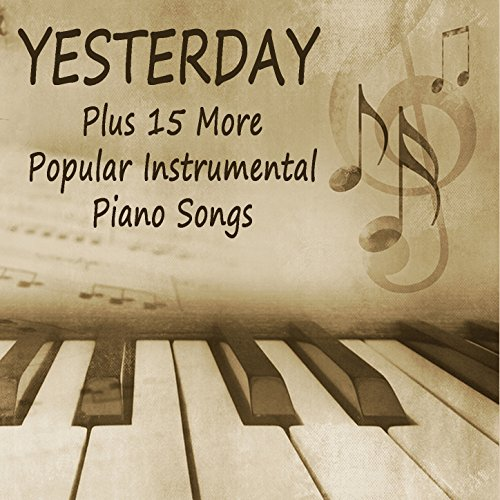 Yesterday: Plus 15 More Popular Instrumental Piano Songs