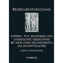 Sterben, Tod, Begräbnis und liturgisches Gedächtnis bei weltlichen Reichsfürsten des Spätmittelalters (Residenzenforschung)