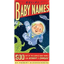 Sci-Fi Baby Names: 500 Out-of-This-World Baby Names from Anakin to Zardoz by Robert Schnakenberg (2007-07-01)