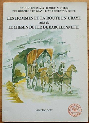 Les hommes et la route en Ubaye : Des diligences aux premiers autobus, de l'histoire d'un grand rêve à celle d'un échec par Jean-François Délenat