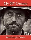 My 20th Century by David Douglas Duncan (2015-04-02)