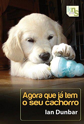 Agora que já tem o seu cachorro (Um cachorro em casa Livro 2) (Portuguese Edition) por Ian Dunbar