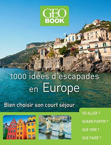 Geobook - 1000 idées d'escapades en Europe - Nouvelle Edition par Collectif
