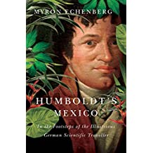 Humboldt's Mexico: In the Footsteps of the Illustrious German Scientific Traveller