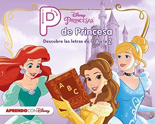 Princesas Disney. P de Princesa (Descubre las letras de la A a la Z con Disney)