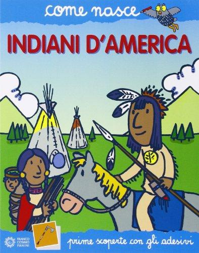 Indiani d'America. Con adesivi. Ediz. illustrata