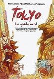 Tokyo. La guida nerd. Musei, shopping, meraviglie: il meglio di Tokyo per chi ama i videogiochi, gli anime, i manga e i giocattoli