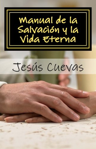 Manual de la Salvación y la Vida Eterna: Una serie de estudios básicos de la Biblia para evangelizar (Serie de...