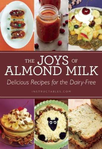 the-joys-of-almond-milk-delicious-recipes-for-the-dairy-free-by-instructablescom-15-jul-2014-paperba