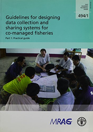 Guidelines for designing data collection and sharing systems for co-managed fisheries: Part 1: Practical guide: FAO Fisheries Technical Paper. 494/1. Part 1 Practical Guide