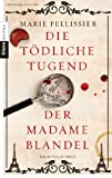 Die tödliche Tugend der Madame Blandel: Roman von Marie Pellissier