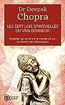 Les sept lois spirituelles du vrai bonheur : Simplifier sa vie et voir le monde en soi : Le chemin vers l'illumination par Chopra