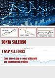 I Gap nel Forex: Cosa sono i Gap e come utilizzarli per investimenti proficui (Italian Edition)