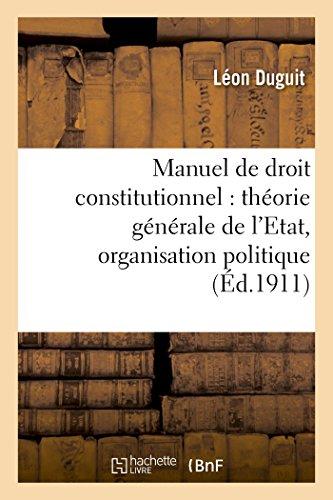 Manuel de droit constitutionnel : théorie générale de l'Etat, organisation politique par Léon Duguit