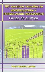 101 ejercicios resueltos de nomenclatura y formulación inorgánicas (Fichas de química) (Spanish Edition)
