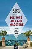 Die Tote am Lago Maggiore: Ein Fall für Matteo Basso (Matteo Basso ermittelt, Band 1) - Bruno Varese