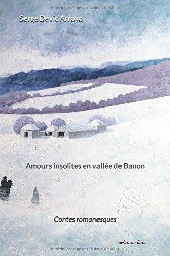 Amours insolites en vallée de Banon: Contes romanesques par Serge Devic Arroyo