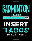 Badminton Loading 75% Insert Tacos To Continue: Sketchbook For Drawing 8.5 x 11 - Kids Books Badminton V2