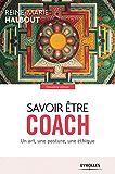 Savoir être coach: Un art, une posture, une éthique