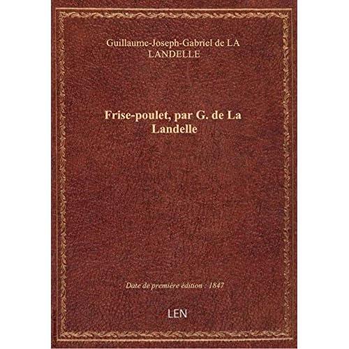 Frise-poulet, par G. de La Landelle