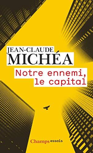 Notre ennemi, le capital : Notes sur la fin eds jours tranquilles