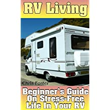 RV Living: Beginner's Guide On Stress-Free Life In Your RV: (RV Living Books, Debt Free RV Living) (English Edition)