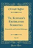 Th. Kuffner's Erzählende Schriften, Vol. 13: Dramatische und Lyrische Dichtungen (Classic Reprint)