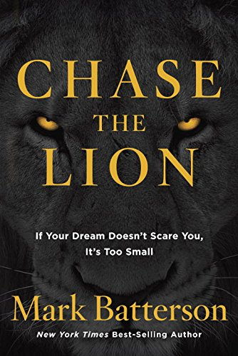 Chase the Lion: If your Dream Doesn't Scare You, it's too Small por Mark Batterson