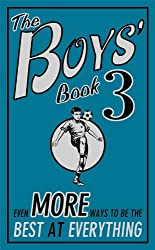 The Boys' Book 3: Even More Ways to be the Best at Everything (How to Be the Best At Everything)