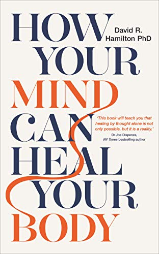 How Your Mind Can Heal Your Body: 10th-Anniversary Edition (English Edition) por David R. Hamilton