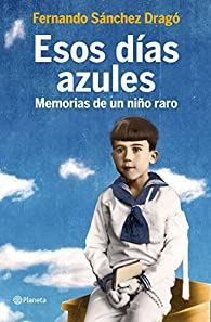 Esos días azules: Memorias de un niño raro par Fernando Sánchez Dragó