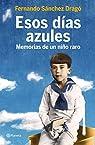 Esos días azules: Memorias de un niño raro par Sánchez Dragó