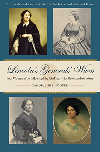 Lincoln's Generals' Wives: Four Women Who Influenced the Civil War--for Better and for Worse (Civil War in the North)