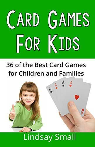 Card Games for Kids: 36 of the Best Card Games for Children and Families by Lindsay Small (2014-08-15)