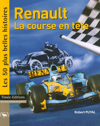 Renault, la course en tête : Les 50 plus belles histoires de Renault Sport par Robert Puyal