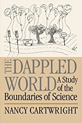 The Dappled World: A Study of the Boundaries of Science by Nancy Cartwright (1999-10-13)