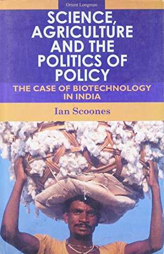 Science, Agriculture and the Politics of Policy : The Case of Biotechnology in India