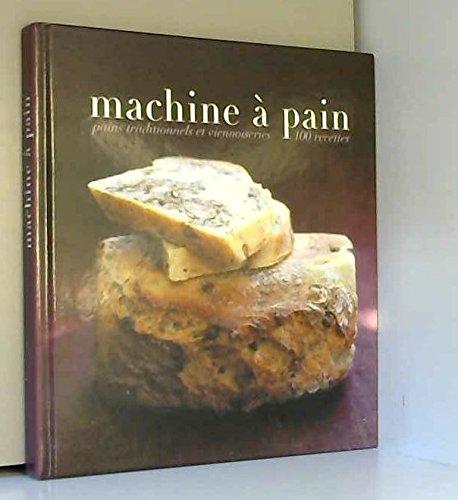 Machine  pain - Pains traditionnels et viennoiseries - 100 recettes